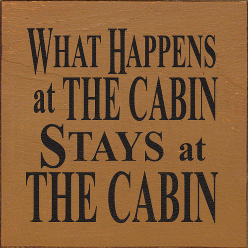 What Happens at The Cabin Stays at The Cabin 7in.x 7in. Wood Sign