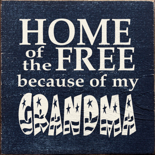 Home Of The Free Because Of My Grandma 7in.x 7in. Wood Sign