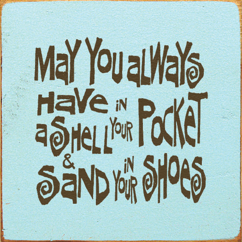May You Always Have A Shell In Your Pocket and Sand In Your Shoes 7in.x 7in. Wood Sign