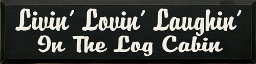 Livin' Lovin' Laughin' In The Log Cabin Wood Sign