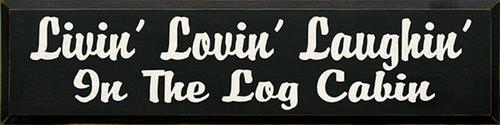 Livin' Lovin' Laughin' In The Log Cabin Wood Sign