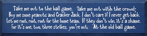 Take Me Out To The Ball Game, Take Me Out To The Crowd. Buy Me Some Peanuts And Cracker Jack, I Don't Care If I Ever Get Back. Let Me Root, Root, Root For The Home Team, If They Don't Win It's A Shame. For It's One, Two, Three Strikes, You're Out, At The Old Ball Game Wood Sign