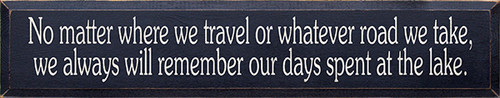 """We Always Will Remember Our Days Spent At The Lake Wood 36"""" Sign 36"""" x 7"""" Wood Painted Sign"""