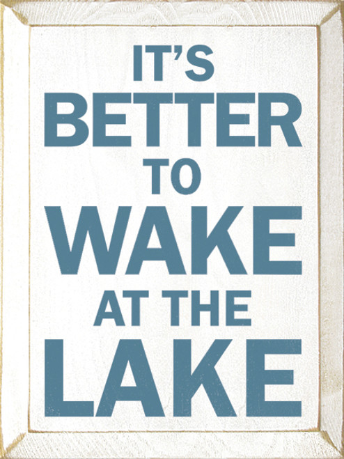 It's Better To Wake At The Lake - Wood Sign
