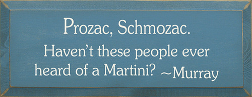 Prozac Schmozac. Haven't These People Ever Heard Of A Martini? ~ Murray Wood Sign