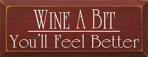 Wine A Bit You'll Feel Better Wood Sign