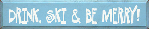 Drink, Ski & Be Merry! Wood Sign 36in.