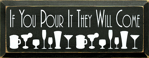 If You Pour It They Will Come with various alcohol bottles Wood Sign