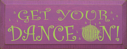 Get Your Dance On! Wood Sign