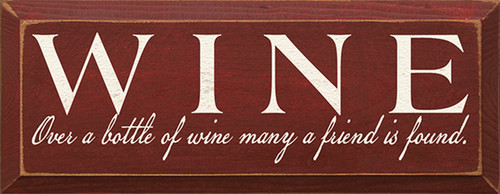 Wine Over A Bottle Of Wine Many A Friend Is Found Wood Sign