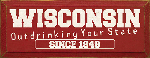 Wood Sign - Wisconsin Out Drinking Your State Since 1848
