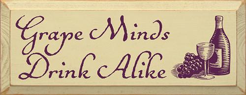 Grape Minds Drink Alike Wood Sign