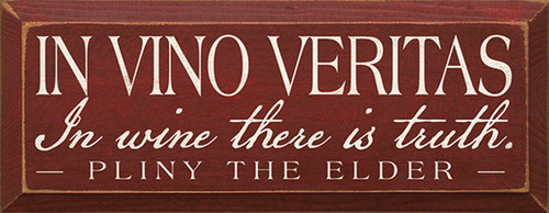 In Vino Veritas - In wine there is truth. - Pliny the Elder Wooden Sign