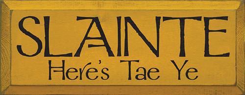 Slainte Here's Tae Ye Wood Sign