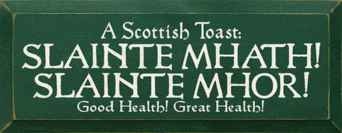 A Scottish Toast: Slainte Mhath! Slainte Mhor! Good Health! Great Health! Wood Sign