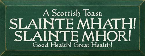 A Scottish Toast: Slainte Mhath! Slainte Mhor! Good Health! Great Health! Wood Sign