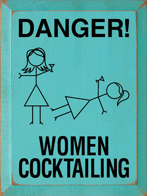Wood Sign - Danger! Women Cocktailing