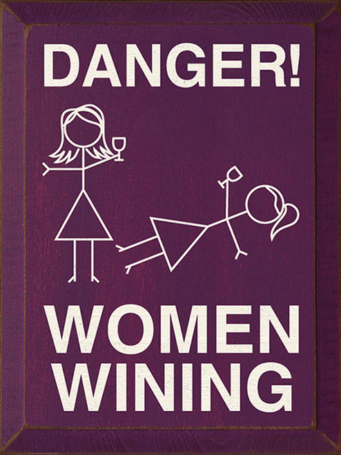 Danger! Women Wining Wood Sign