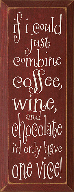 If I Could Just Combine Coffee, Wine, And Chocolate I'd Only Have One Vice Wood Sign
