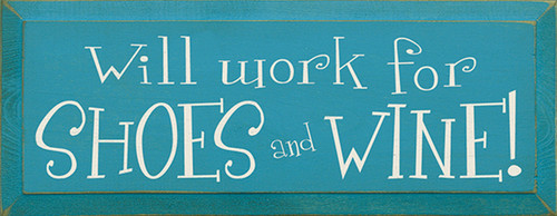 Will Work For Shoes And Wine! Wood Sign