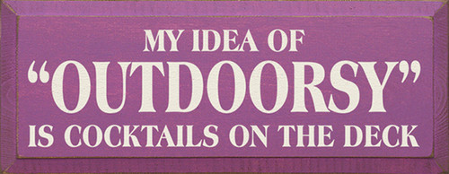 Wood Sign - My Idea Of Outdoorsy Is Cocktails On The Deck