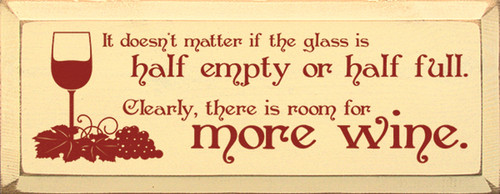 It Doesn't Matter If The Glass Is Half Empty Or Half Full Clearly, There Is Room For More Wine Wood Sign