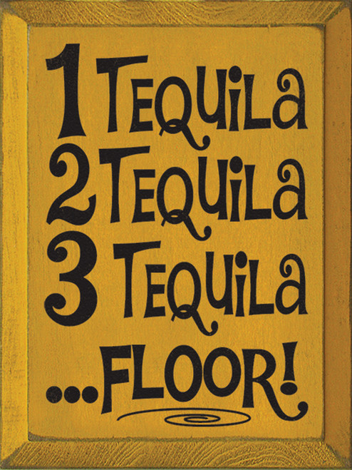 1 Tequila, 2 Tequila, 3 Tequila, Floor! Wood Sign