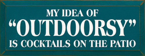 Wood Funny Sign - My Idea Of Outdoorsy Is Cocktails On The Patio b
