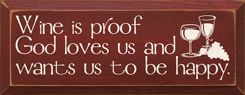 Wine Is Proof God Loves Us And Wants Us To Be Happy Wood Sign