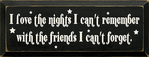 Wood Sign - I Love The Nights I Can't Remember With The Friends I Can't Forget