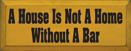 A House Is Not A Home Without A Bar Wood Sign
