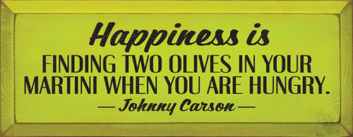 Happiness Is Finding Two Olives In Your Martini When You Are Hungry. ~ Johnny Carson