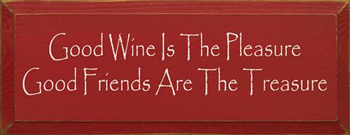 Good Wine Is The Pleasure Good Friends Are The Treasure Wood Sign