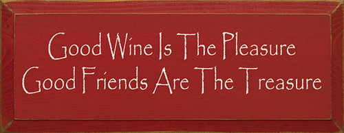 Good Wine Is The Pleasure Good Friends Are The Treasure Wood Sign