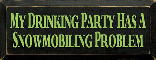 My Drinking Party Has A Snowmobiling Problem Wood Sign