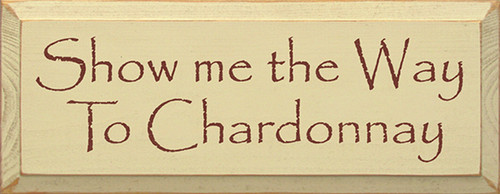 Show Me The Way To Chardonnay Wood Sign