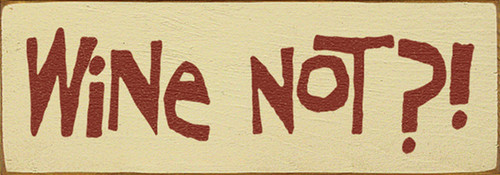 Wine Not?! Wood Sign
