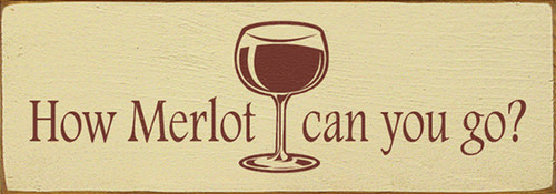 How Merlot Can You Go? Wood Sign