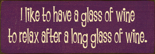 I Like To Have A Glass Of Wine To Relax After A Long Glass Of Wine Wood Sign