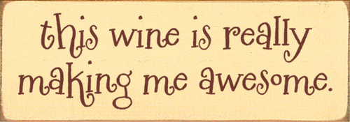 This Wine Is Really Making Me Awesome Wood Sign