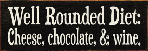 Well Rounded Diet: Cheese, Chocolate, & Wine Wood Sign