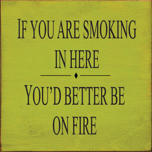 "If You Are Smoking In Here You Had Better Be On Fire 7""x 7"" Wood Sign"