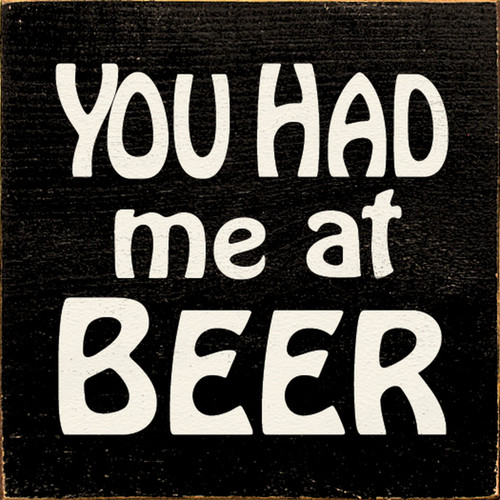 You Had Me At Beer 7in.x 7in. Wood Sign