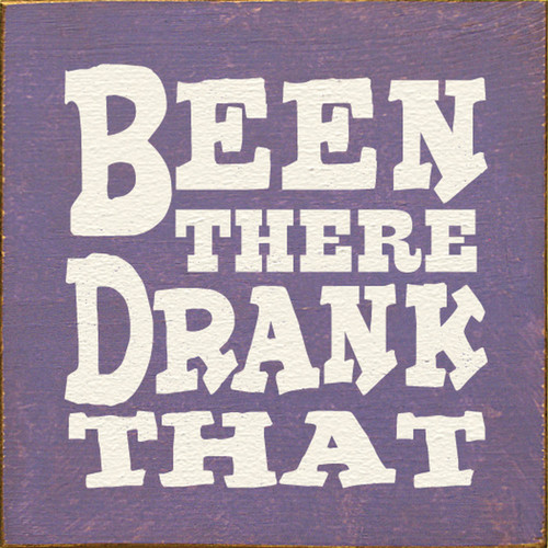 Been There Drank That 7in.x 7in. Wood Sign