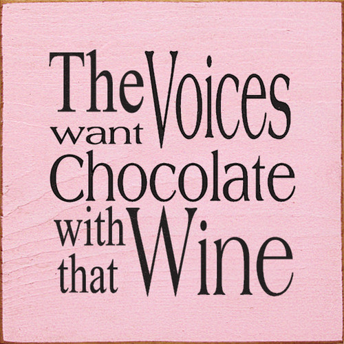 The Voices Want Chocolate With The Wine 7in.x 7in. Wood Sign