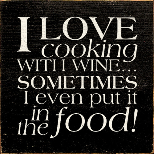 I Love Cooking With Wine Sometimes I Even Put It In The Food 7in.x 7in. Wood Sign