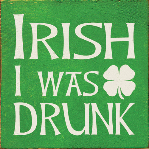 "Irish I Was Drunk 7""x 7"" Wood Sign"