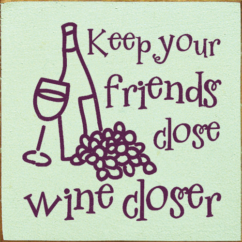 Keep Your Friends Close Wine Closer 7in.x 7in. Wood Sign