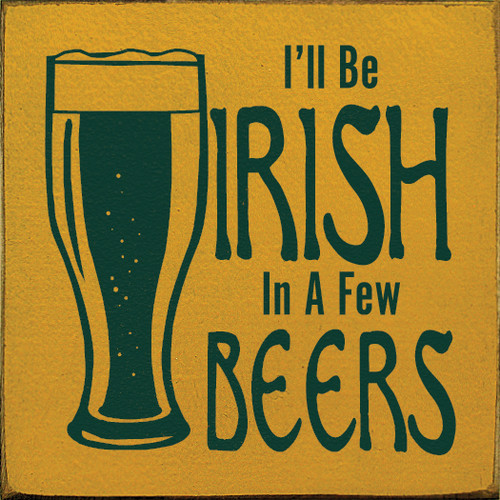 """I'll Be Irish In A Few Beers 7""""x 7"""" Wood Sign"""