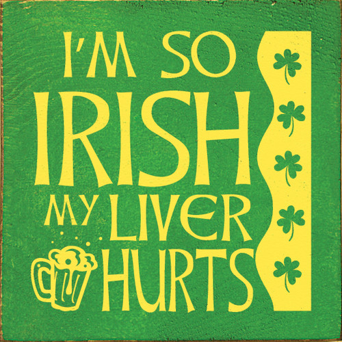 "I'm So Irish My Liver Hurts 7""x 7"" Wood Sign"